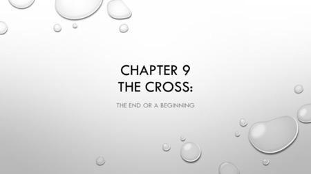 CHAPTER 9 THE CROSS: THE END OR A BEGINNING. CENTRAL EVENTS IN THE GOSPELS THE ARREST, TRIAL, AND CRUCIFIXION OF JESUS ARE THE MOST EXTENSIVELY REPORTED.