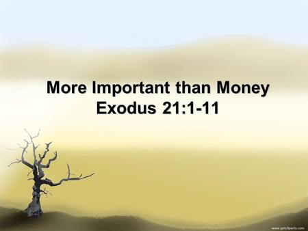 More Important than Money Exodus 21:1-11. Micah 4:1 1 In the last days the mountain of the LORD's temple will be established as chief among the mountains;