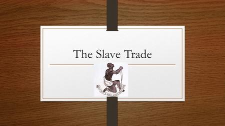 The Slave Trade. KWL Fill in your KWLS. What did we learn in yesterday's lesson?