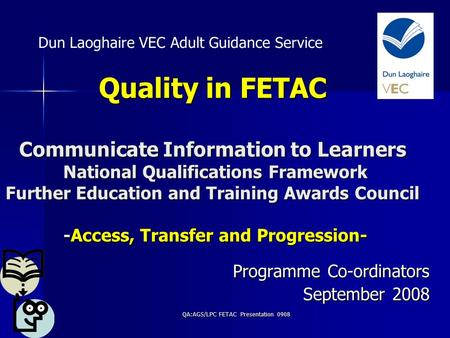 QA:AGS/LPC FETAC Presentation 0908 Quality in FETAC Communicate Information to Learners National Qualifications Framework Further Education and Training.