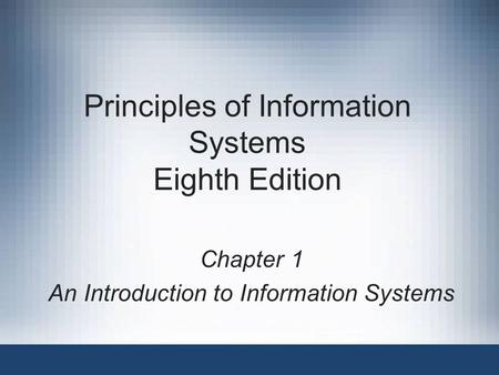 Principles of Information Systems Eighth Edition Chapter 1 An Introduction to Information Systems.