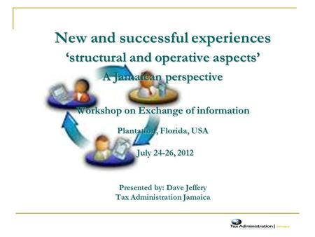 New and successful experiences 'structural and operative aspects' A Jamaican perspective Workshop on Exchange of information Plantation, Florida, USA July.