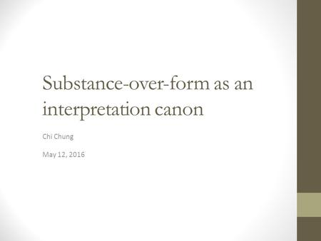 Substance-over-form as an interpretation canon Chi Chung May 12, 2016.