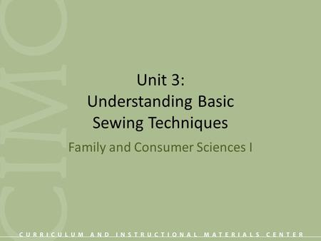 Unit 3: Understanding Basic Sewing Techniques Family and Consumer Sciences I.