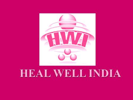 HEAL WELL INDIA HEALWELL INDIA AIMS TO REACH THE MAXIMUM NUMBER OF PEOPLE ACROSS THE SOCIETY AND MAKE THEM AWARE OF THEIR HEALTH. OUR AIM IS TO BRING.