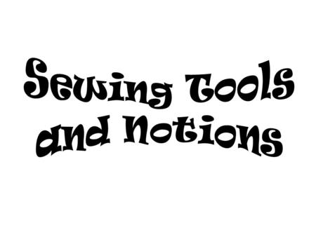 What Is a Sewing Notion ? A notion is any sewing supply or tool that you can hold easily in one hand.