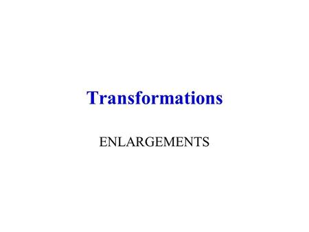 Transformations ENLARGEMENTS A Enlarge: Scale factor 2 5cm 3cm 2cm 4cm 10cm 6cm A´A´