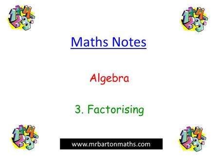 Maths Notes Algebra 3. Factorising www.mrbartonmaths.com.