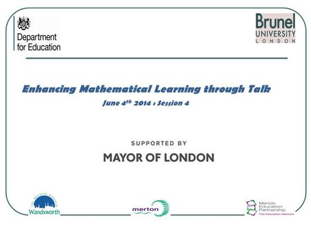 Enhancing Mathematical Learning through Talk June 4 th 2014 : Session 4.