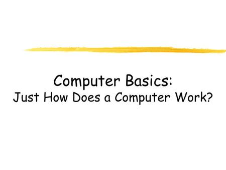 Computer Basics: Just How Does a Computer Work?. The Monitor The monitor looks like a TV and lets you see your work and your files.