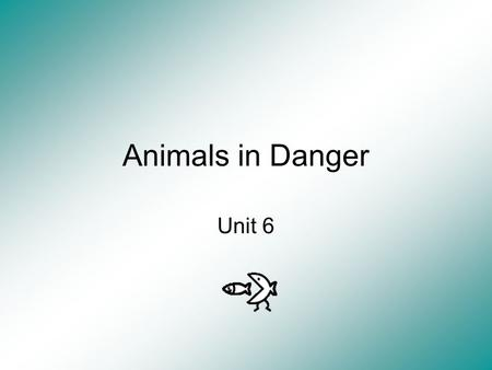 Animals in Danger Unit 6. Language Learning Goal Be able to define: Balance Endangered Environment Extinct.