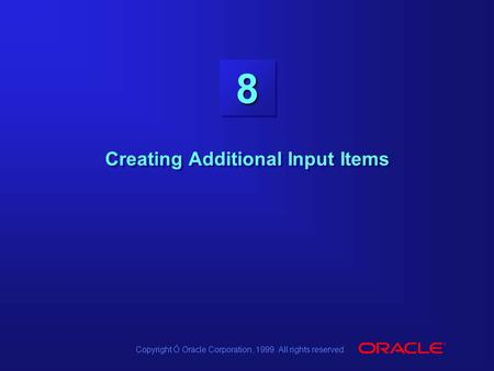 Copyright Ó Oracle Corporation, 1999. All rights reserved. 88 Creating Additional Input Items.