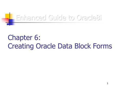 1 Chapter 6: Creating Oracle Data Block Forms. 2 Forms  Application with a graphical user interface that looks like a paper form  Used to insert, update,