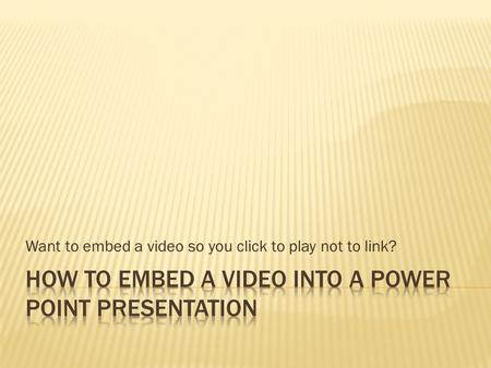 Want to embed a video so you click to play not to link?