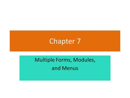 Chapter 7 Multiple Forms, Modules, and Menus. Section 7.2 MODULES A module contains code—declarations and procedures—that are used by other files in a.
