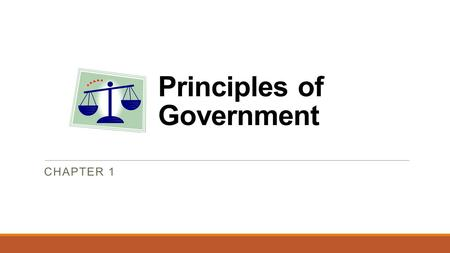 Principles of Government CHAPTER 1. Why do we have Government? What would it be like if we did not?