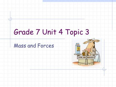 Grade 7 Unit 4 Topic 3 Mass and Forces. Mass Mass: the amount of matter in a substance; often measured with a balance. The metric system measures mass.