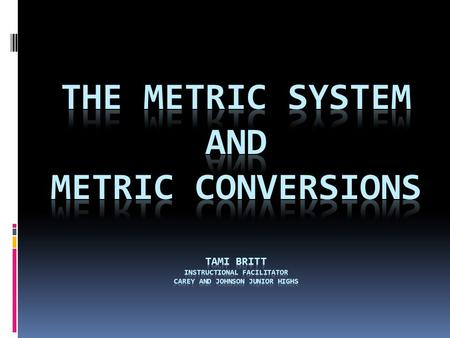 Metric Units The metric system uses standard units for length,mass, and capacity.  meter (m) - measures length and distance  gram (g) – measures mass.