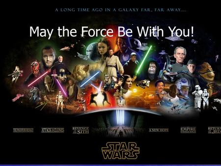 May the Force Be Qith You! May the Force Be With You!