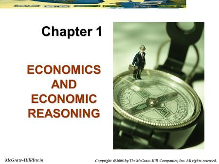 McGraw-Hill/Irwin Copyright  2006 by The McGraw-Hill Companies, Inc. All rights reserved. ECONOMICS AND ECONOMIC REASONING Chapter 1.