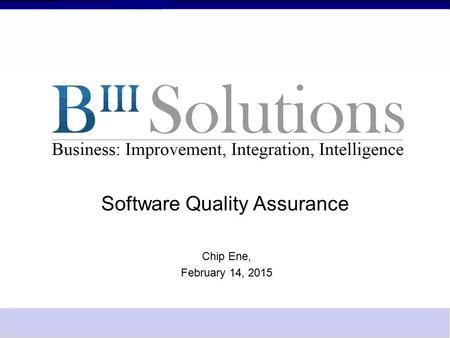 Software Quality Assurance Chip Ene, February 14, 2015.