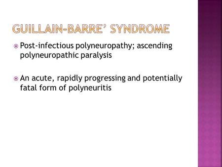  Post-infectious polyneuropathy; ascending polyneuropathic paralysis  An acute, rapidly progressing and potentially fatal form of polyneuritis.