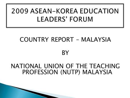 COUNTRY REPORT – MALAYSIA BY NATIONAL UNION OF THE TEACHING PROFESSION (NUTP) MALAYSIA.
