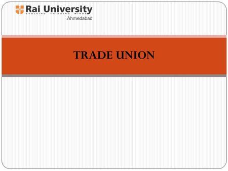 TRADE UNION. Trade Unions Trade Union means any combination, whether temporary or permanent, formed primarily for the purpose of regulating the relations.