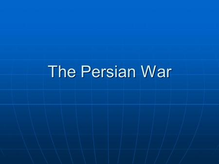 The Persian War. Cause Persian Empire included Greek city- states in Ionia (present day Turkey) Persian Empire included Greek city- states in Ionia (present.