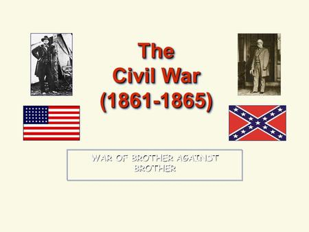 WAR OF BROTHER AGAINST BROTHER The Civil War (1861-1865)