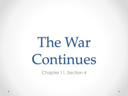 The War Continues Chapter 11, Section 4. The Civil War at Sea Trent Affair – incident in which two Confederate leaders secretly boarded a British ship.