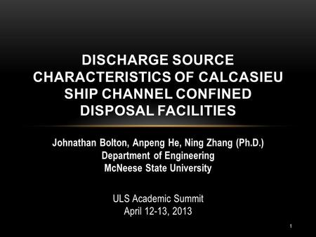 Johnathan Bolton, Anpeng He, Ning Zhang (Ph.D.) Department of Engineering McNeese State University ULS Academic Summit April 12-13, 2013 DISCHARGE SOURCE.