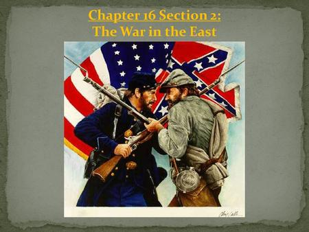 Chapter 16 Section 2: The War in the East. Bull Run/ Manassas: McDowell's army was headed to Manassas, Virginia, an important _____ _____. If McDowell.