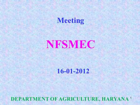 Meeting NFSMEC 16-01-2012 DEPARTMENT OF AGRICULTURE, HARYANA 1.