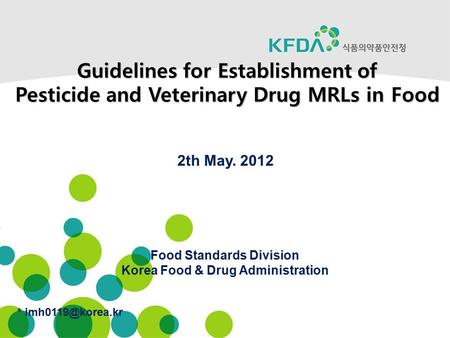 * Food Standards Division Korea Food & Drug Administration Guidelines for Establishment of Pesticide and Veterinary Drug MRLs in Food.