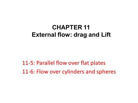 11-5: Parallel flow over flat plates 11-6: Flow over cylinders and spheres CHAPTER 11 External flow: drag and Lift.