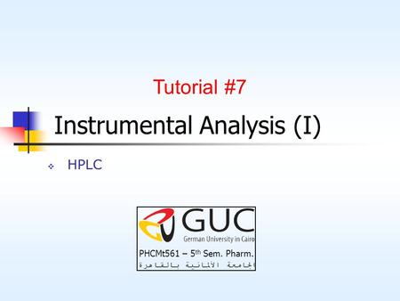 Instrumental Analysis (I)  HPLC Tutorial #7 PHCMt561 – 5 th Sem. Pharm.