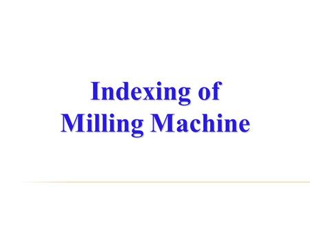 Indexing of Milling Machine