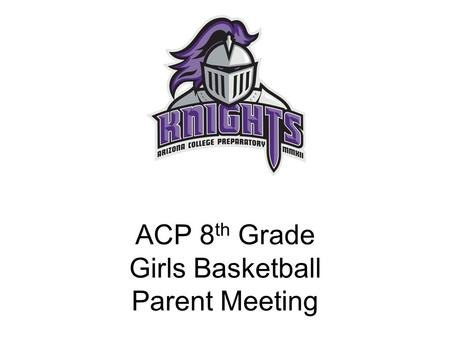 ACP 8 th Grade Girls Basketball Parent Meeting. Fee There is a fee that must be paid before the first game or athletes can not play. Fee is loaded into.