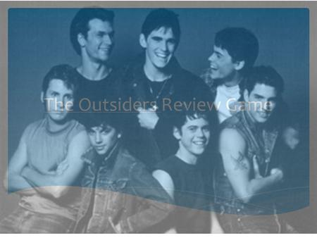 The Outsiders Review Game. 1.Each table consists of a team. 2.A new person will answer a question each round. 3.You will have 30-60 seconds to discuss.
