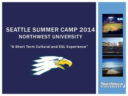 """A Short Term Cultural and ESL Experience"" SEATTLE SUMMER CAMP 2014 NORTHWEST UNIVERSITY."