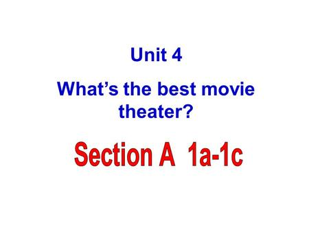 Unit 4 What's the best movie theater? To learn to discuss preferences and make comparison 学习讨论用形容词讨论外观并 作比较 To learn to understand and use superlatives.