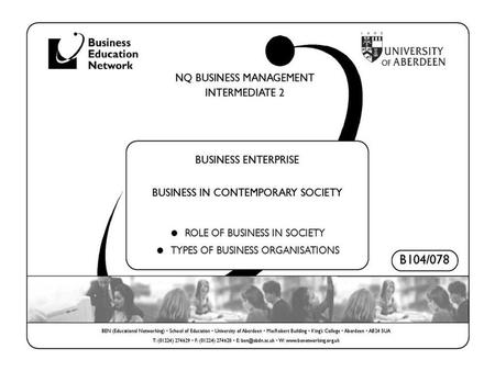 Business Management - Intermediate 2Business Enterprise © Copyright free to Business Education Network members 2007/2008B104/078 – Bus Enterprise – Business.