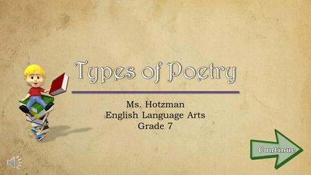Ms. Hotzman English Language Arts Grade 7 Limerick Limericks are short, 5 line poems that are often humorous. These funny poems usually have a strong.