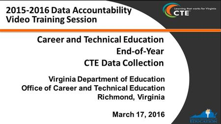Career and Technical Education End-of-Year CTE Data Collection 2015-2016 Data Accountability Video Training Session.