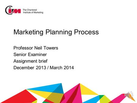 Marketing Planning Process Professor Neil Towers Senior Examiner Assignment brief December 2013 / March 2014.