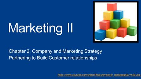 Marketing II Chapter 2: Company and Marketing Strategy Partnering to Build Customer relationships https://www.youtube.com/watch?feature=player_detailpage&v=heSudg-tfIk.