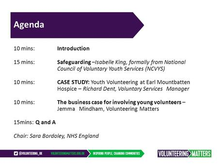 Agenda 10 mins:Introduction 15 mins:Safeguarding –Isabelle King, formally from National Council of Voluntary Youth Services (NCVYS) 10 mins: CASE STUDY: