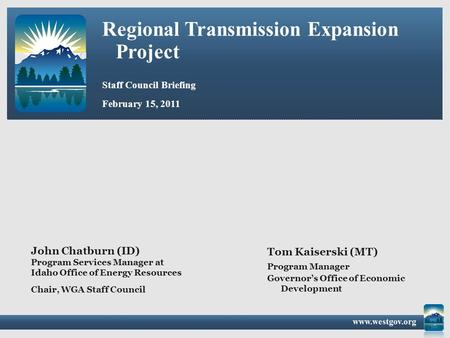 Regional Transmission Expansion Project Staff Council Briefing Tom Kaiserski (MT) Program Manager February 15, 2011 Governor's Office of Economic Development.