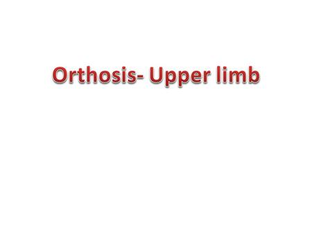 Orthosis- Upper limb.